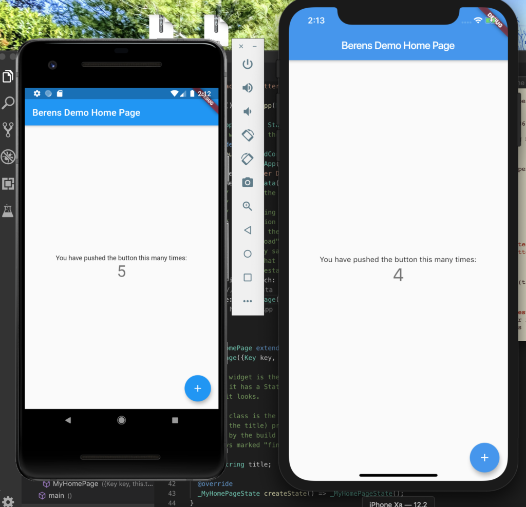 Android and iOS working with Flutter and hot reloads.